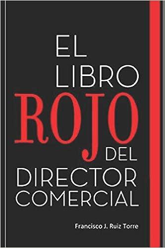 El libro rojo del director comercial: 33 pasos para el perfeccionamiento comercial de las empresas Ventas: Amazon.es: Francisco J. Ruiz Torre: Libros