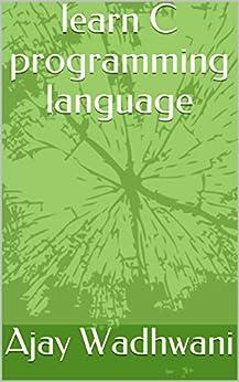 learn C programming language by [Wadhwani, Ajay]