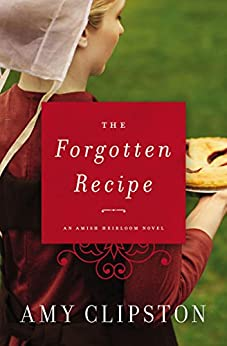 The Forgotten Recipe (An Amish Heirloom Novel) by [Clipston, Amy]