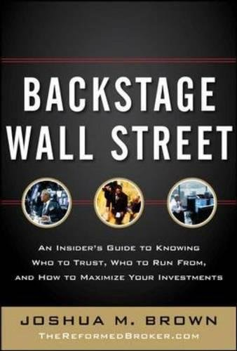 Read Online Backstage Wall Street: An Insider's Guide to Knowing Who to Trust, Who to Run From, and How to Maximize Your Investments ebook