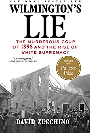 Wilmington's Lie (WINNER OF THE 2021 PULITZER PRIZE): The Murderous Coup of 1898 and the Rise of White Sup