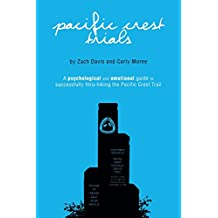 Pacific Crest Trials: A Psychological and Emotional Guide to Successfully Thru-Hiking the Pacific Crest Trail