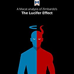 An Analysis of Philip Zimbardo's The Lucifer Effect: Understanding How Good People Turn Evil