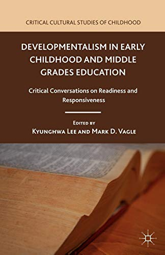 Developmentalism in Early Childhood and Middle Grades Education: Critical Conversations on Readiness and Responsiveness