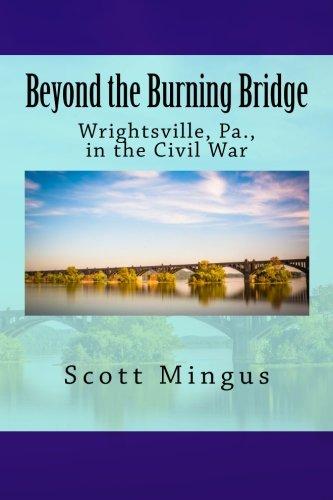Beyond the Burning Bridge: Wrightsville, Pa., in the Civil War (Pa Bridge Covered)