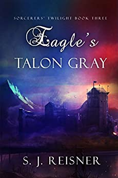 Eagle's Talon Gray (Sorcerers' Twilight Book 3) by [Reisner, S. J.]