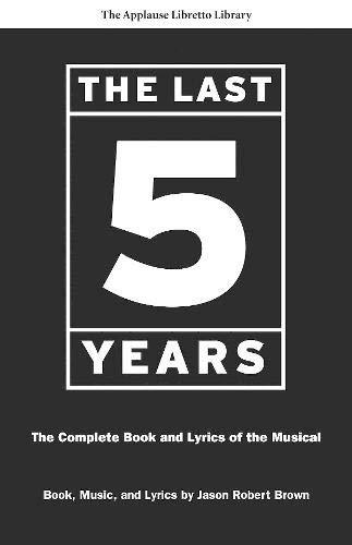The Last Five Years: The Complete Book and Lyrics of the Musical (The Applause Libretto Library)