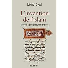 L'invention de l'islam: Enquête historique sur les origines