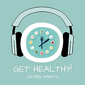 Get Healthy! Eating Habits Hörbuch