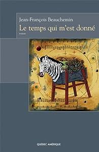 Le temps qui m'est donné par Jean-François Beauchemin