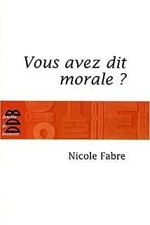 Vous avez dit morale ? : un héritage en mutation, Fabre, Nicole