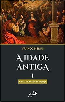 A Idade Antiga: Curso de História da Igreja (Volume 1)