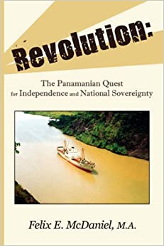 Revolution: The Panamanian Quest For Independence and National Sovereignty