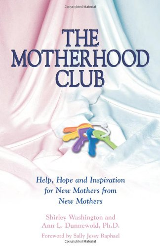 The Motherhood Club: Help, Hope and Inspiration for New Mothers from New Mothers (Sally Jessy Raphael's Red Eyeglass Series)