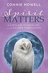 Spirit Matters: Gateways to Healing and Higher Dimensions Paperback
