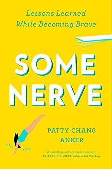 Some Nerve: Lessons Learned While Becoming Brave by [Anker, Patty Chang]