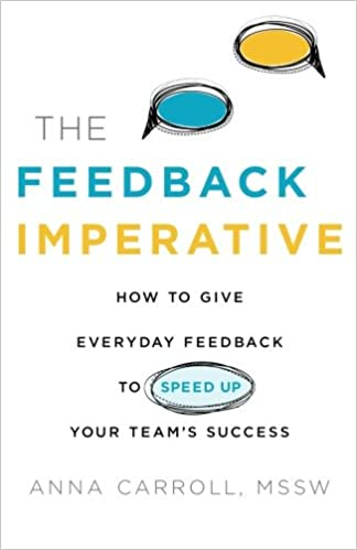 Amazon com: The Feedback Imperative: How to Give Everyday