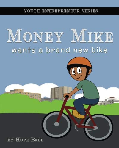 (Money Mike Wants a Brand New Bike (Youth Entrepreneur Series) (Volume 1))