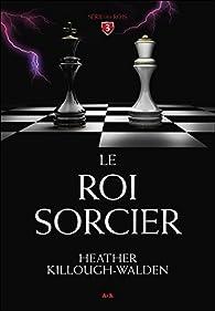 Série des Rois, tome 3 : Le roi sorcier par Heather Killough-Walden