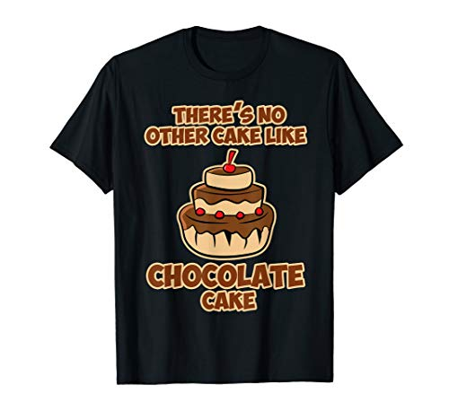 Funny Chocolate Day There is no other Cake Cherry Women Men T-Shirt
