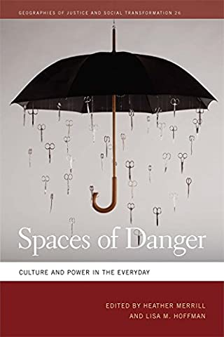 Spaces of Danger: Culture and Power in the Everyday (Geographies of Justice and Social Transformation (Cindi Hart)