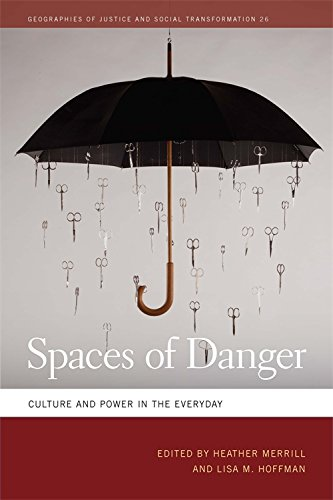 Spaces of Danger: Culture and Power in the Everyday (Geographies of Justice and Social Transformation Ser.)