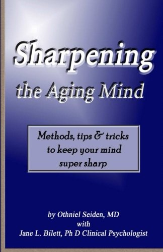 Sharpening the Aging Mind - Methods, Tips & Tricks to Keep Your Mind Super Sharp