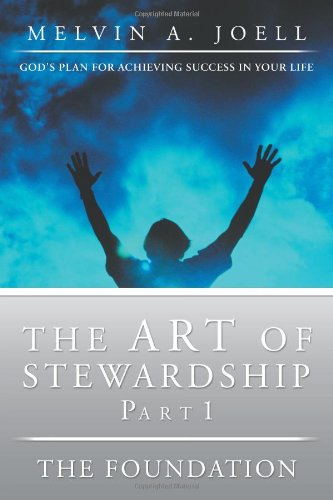 Read Online The Art of Stewardship, Part 1 - The Foundation: God's Plan for Achieving Success in Your Life pdf epub