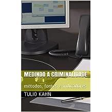 Medindo a Criminalidade: métodos, fontes e indicadores