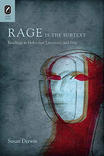 Rage Is the Subtext: Readings in Holocaust Literature and Film