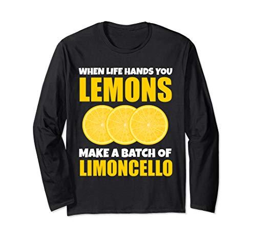 When Life Hands You Lemons Make a Batch of Limoncello Long Sleeve T-Shirt