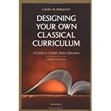 Designing Your Own Classical Curriculum: A Guide to Catholic Home Education