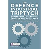 The Defence Industrial Triptych: Government as a Customer, Sponsor and Regulator of Defence Industry (Whitehall Papers)