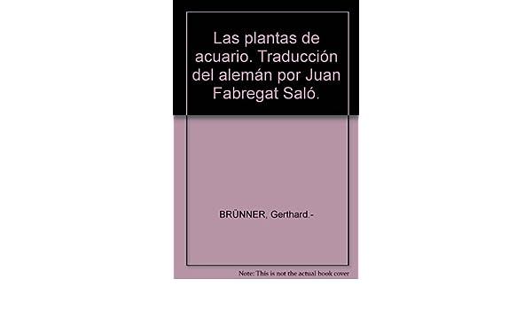 Las plantas de acuario. Traducción del alemán por Juan Fabregat Saló. by BRÜN...: Amazon.es: Gerthard.- BRÜNNER: Libros