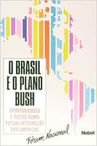 Brasil e o Plano Bush: Oportunidades e riscos numa futura integracao