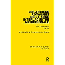 Les Anciens Royaumes de la Zone Interlacustre Meriodionale (Rwanda, Burundi, Buha): East Central Africa Part XIV: Volume 14 (Ethnographic Survey of Africa)