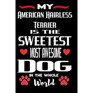 My American Hairless Terrier Is The Sweetest Most Awesome Dog In The Whole World: Lined Notebook To Write In | Valentines Day Gift For American Hairless Terrier Dog Lovers 5
