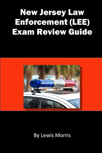 New Jersey Law Enforcement (LEE) Exam Review Guide: Learn how to Ace the New Jersey Law Enforcement Exam (New Service)
