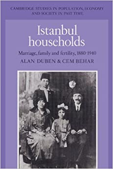 Istanbul Households: Marriage, Family and Fertility, 1880-1940 (Cambridge Studies in Population, Economy and Society in Past Time) by Alan Duben (2002-08-08)