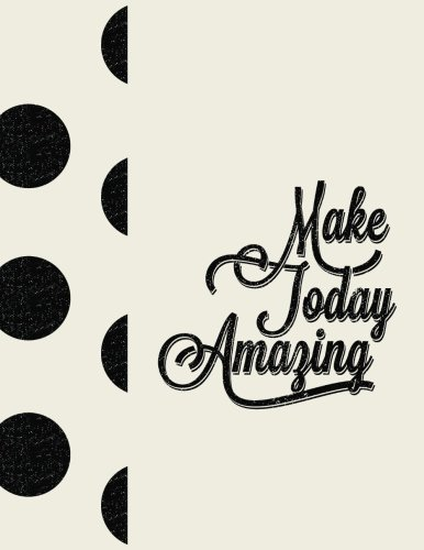 Make Today Amazing: Vintage Cream & Black Polka Dot Notebook (8.5 x 11 Large) (Inspirational Notebook Journal for Women) (Volume - Journal Polka Dot