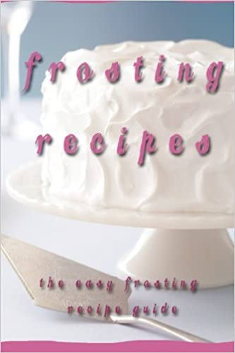 Book Frosting Recipes: The Easy Frosting Recipe Guide