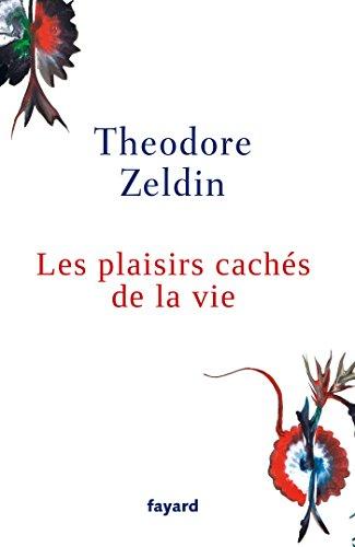 Les plaisirs caches de la vie (French Edition) by Theodore Zeldin