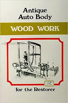 Antique Auto Body Wood Work for the Restorer, Terry, C. W.