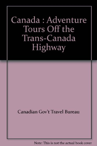 Canada   Adventure Tours Off The Trans Canada Highway