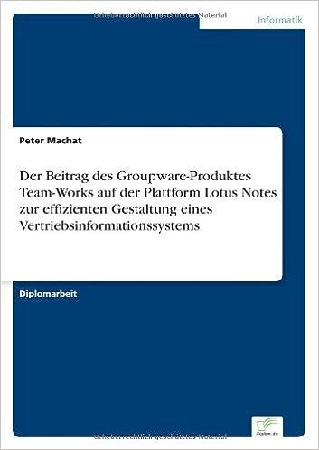 Book Der Beitrag des Groupware-Produktes Team-Works auf der Plattform Lotus Notes zur effizienten Gestaltung eines Vertriebsinformationssystems
