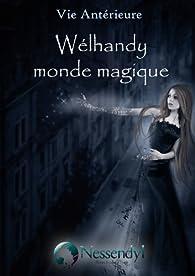 Vie antérieure, tome 1 : Wélhandy monde magique par  Nessendyl