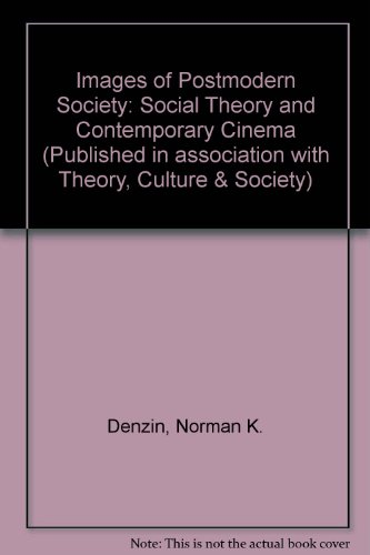 Images of Postmodern Society: Social Theory and Contemporary Cinema (Published in association with Theory, Culture &