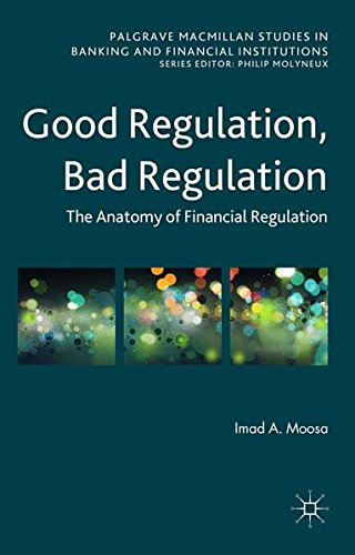 Good Regulation, Bad Regulation: The Anatomy of Financial Regulation (Palgrave Macmillan Studies in Banking and Financial Institutions)
