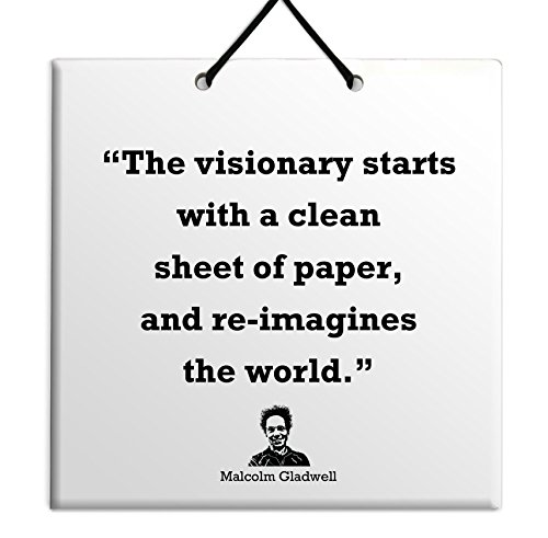 Price comparison product image Body-Soul-n-Spirit Quotes Malcolm Gladwell Best Deal Tile Wall Hang Decor for Home Famous Change Quote-The visionary starts with a clean sheet of paper,  and re-imagines the world.