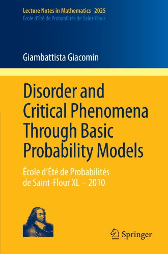 Disorder and Critical Phenomena Through Basic Probability Models: École d'Été de Probabilités de Saint-Flour XL – 2010 (Lecture Notes in Mathematics) by Springer